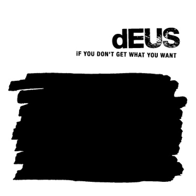 dEUS - If You Don't Get What You Want (2004)